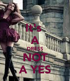 Poster: It's  A DRESS NOT A YES