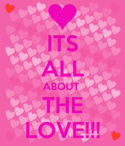 Poster: ITS ALL ABOUT  THE LOVE!!!