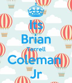 Poster: Its Brian Terrell Coleman  Jr