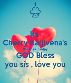 Poster: Its  Cherry Katjivena's Birthday  Today GOD Bless you sis , love you