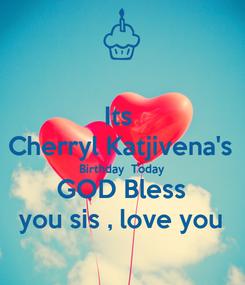 Poster: Its  Cherryl Katjivena's Birthday  Today GOD Bless you sis , love you
