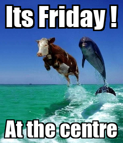 Poster: Its Friday ! At the centre