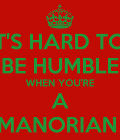 Poster: IT'S HARD TO  BE HUMBLE WHEN YOU'RE A MANORIAN