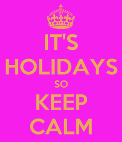 Poster: IT'S HOLIDAYS SO KEEP CALM
