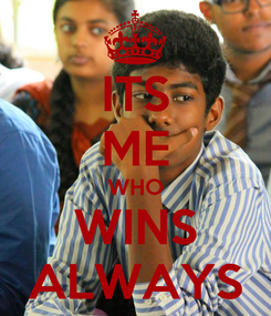 Poster: ITS ME WHO WINS ALWAYS