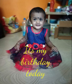 Poster:   Its my birthday today
