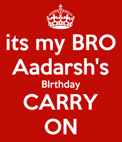 Poster: its my BRO Aadarsh's BIrthday CARRY ON