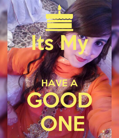 Poster: Its My  HAVE A GOOD  ONE