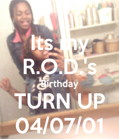 Poster: Its my R.O.D.'s Birthday TURN UP 04/07/01