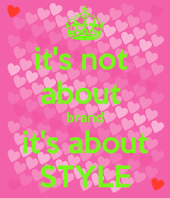 Poster: it's not  about  brand it's about STYLE