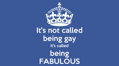 Poster: It's not called being gay it's called being FABULOUS