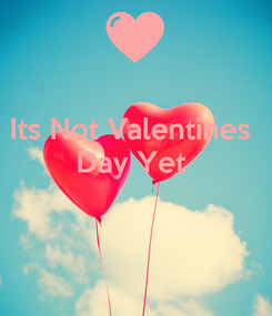 Poster: Its Not Valentines  Day Yet