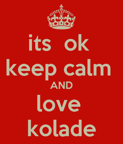 Poster: its  ok  keep calm  AND love  kolade