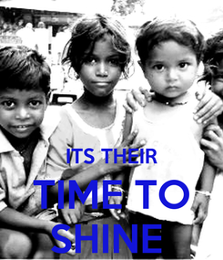 Poster:   ITS THEIR TIME TO SHINE