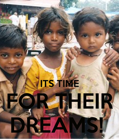 Poster:   ITS TIME FOR THEIR DREAMS!