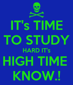 Poster: IT's TIME TO STUDY HARD IT's HIGH TIME  KNOW.!