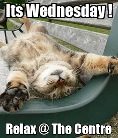Poster: Its Wednesday ! Relax @ The Centre