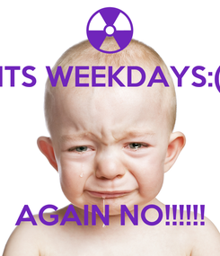 Poster: ITS WEEKDAYS:(    AGAIN NO!!!!!!