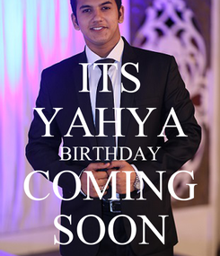Poster: ITS YAHYA BIRTHDAY COMING SOON