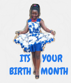 Poster:         ITS     YOUR    BIRTH    MONTH