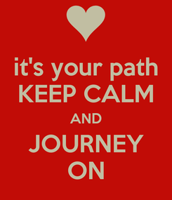 Poster: it's your path KEEP CALM AND JOURNEY ON