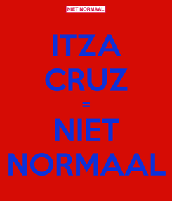 Poster: ITZA CRUZ = NIET NORMAAL