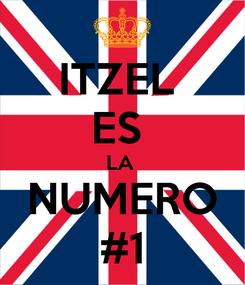 Poster: ITZEL  ES  LA  NUMERO #1