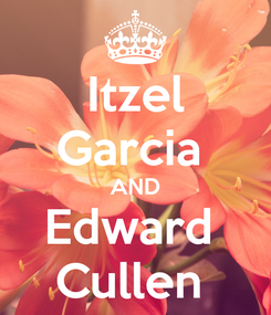 Poster: Itzel Garcia  AND Edward  Cullen