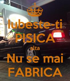 Poster: Iubeste-ti PISICA alta Nu se mai FABRICA