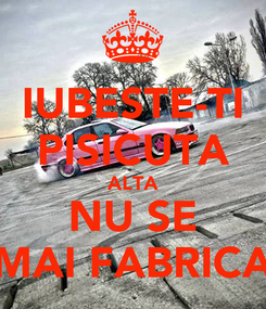 Poster: IUBESTE-TI PISICUTA ALTA NU SE MAI FABRICA