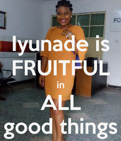 Poster: Iyunade is FRUITFUL in ALL good things