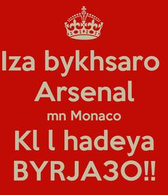 Poster: Iza bykhsaro  Arsenal mn Monaco Kl l hadeya BYRJA3O!!