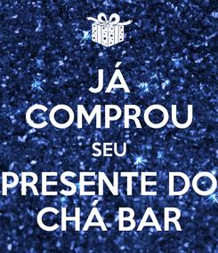 Poster: JÁ COMPROU SEU PRESENTE DO CHÁ BAR