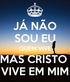 Poster:  JÁ NÃO  SOU EU QUEM VIVE MAS CRISTO  VIVE EM MIM