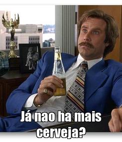 Poster:  Já nao ha mais cerveja?