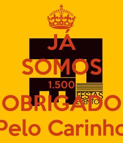 Poster: JÁ SOMOS 1.500 OBRIGADO Pelo Carinho