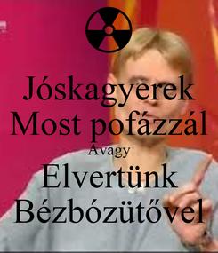 Poster: Jóskagyerek Most pofázzál Avagy Elvertünk Bézbózütővel