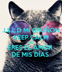 Poster: J.S.L.D MÍ GRUÑON KEEP CALM AND ERES EL AMOR  DE MIS DÍAS
