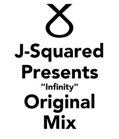 "Poster: J-Squared Presents ""Infinity"" Original Mix"