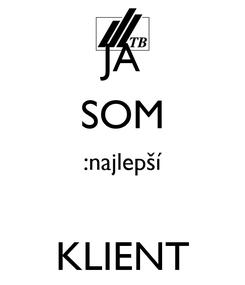 Poster: JA SOM :najlepší  KLIENT
