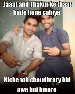 Poster: Jaaat and Thakur ke thaat bade hone cahiye  Niche toh chaudhrary bhi awe hai hmare