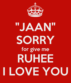 """Poster: """"JAAN"""" SORRY for give me RUHEE I LOVE YOU"""