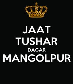 Poster: JAAT TUSHAR DAGAR MANGOLPUR