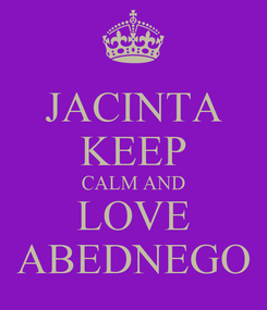 Poster: JACINTA KEEP CALM AND LOVE ABEDNEGO