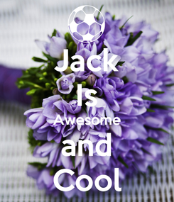 Poster: Jack Is Awesome and Cool