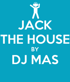 Poster: JACK THE HOUSE BY DJ MAS