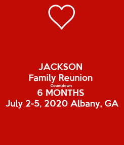 Poster: JACKSON  Family Reunion  Countdown  6 MONTHS  July 2-5, 2020 Albany, GA