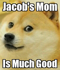 Poster: Jacob's Mom Is Much Good