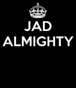 Poster: JAD ALMIGHTY