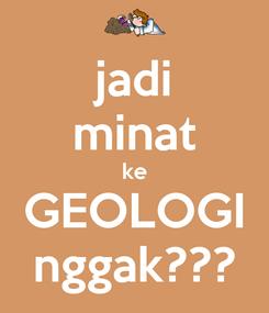 Poster: jadi minat ke GEOLOGI nggak???